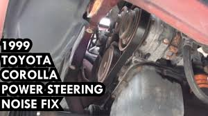 1999 toyota corolla problems 1999 toyota corolla 1 8 power steering noise fix