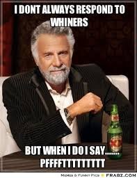 Whiner Meme - frabz i dont always respond to whiners but when i do i say