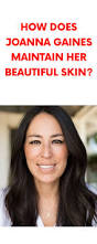 how does joanna gaines maintain her beautiful skin all beauty i