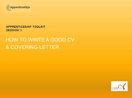apprenticeship toolkit session 3 how to write a good cv u0026 covering