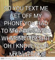 Make Meme Text - meme maker so you text me about me on my phone and you had to