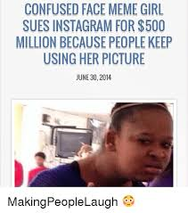 Confused Face Meme - confused face meme girl sues instagram for 500 million because