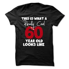 60 year birthday t shirts birthday gift this is what a really cool 60 year looks like t