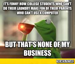 College Students Meme - college students hypocrisy college students and kermit