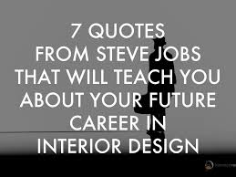 interior designer quotes 7 quotes from steve jobs that will teach you about