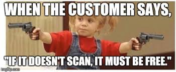 Meme Free - when the customer says if it doesn t scan it must be free meme