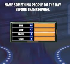 name something do the day before thanksgiving family feud