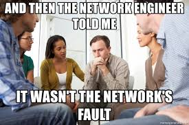 Network Engineer Meme - and then the network engineer told me it wasn t the network s fault
