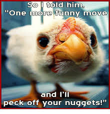 Moving Memes - so i told him one more funny move and i ll peck off your nuggets
