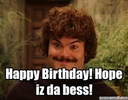 Nacho Libre Meme - birthday hope iz da bess