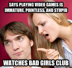 Girls Playing Video Games Meme - says playing video games is immature pointless and stupid