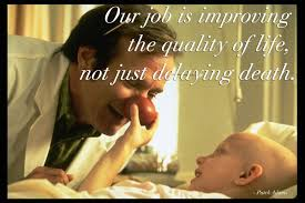 our job is improving the quality of life not just delaying death