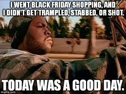 Black Friday Shopping Meme - today was a good day meme imgflip
