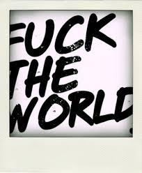 Fuck The World Memes - fuck the world funny things pinterest spiritual and truths
