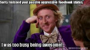 Facebook Meme Creator - meme creator sorry i missed your passive aggressive facebook