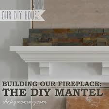 building our fireplace the diy mantel u2013 our diy house the diy mommy
