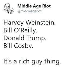 Rich Guy Meme - middle age riot harvey weinstein bill o reilly donald trump bill
