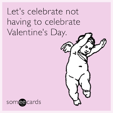 Funny Single Valentines Day Memes - let s celebrate not having to celebrate valentine s day
