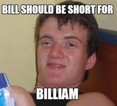 Meme Creator This Is Bill - meme creator bill should be short for billiam meme generator at