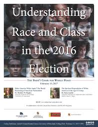 understanding race and class in the 2016 election bahai chair