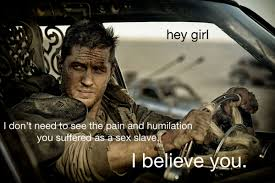Mad At You Meme - hey girl feminist mad max meme tumblr the mary sue