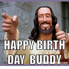 Happy Bday Meme - 25 best memes about happy birthday from jesus happy birthday