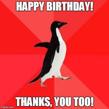 Penguin Birthday Meme - socially awesome penguin latest memes imgflip