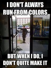 Funny Military Memes - i don t always run from colors military humor