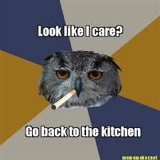 Like I Care Meme - meme maker look like i care go back to the kitchen