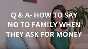 q a how to say no to family when they ask for money