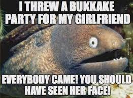 Meme Pun - bukkake party for my girlfriend eel image internet meme joke