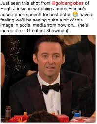 James Franco Meme - just seen this shot from goldenglobes of hugh jackman watching
