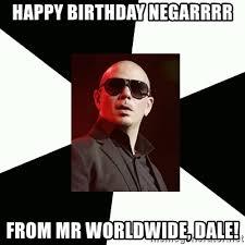 Pitbull Meme Dale - happy birthday negarrrr from mr worldwide dale pitbull meme