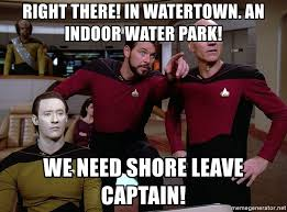 Star Trek Meme Generator - right there in watertown an indoor water park we need shore