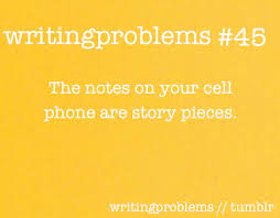 the notes on your cell phone are story pieces so true