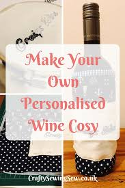 how to make a personalised wine bottle cover crafty sewing sew