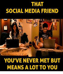 Memes Social Media - that social media friend ove you ve never met but means a lot to you