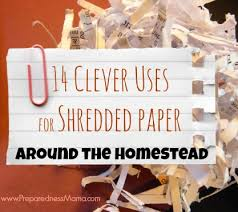 where to shred papers 14 clever uses for shredded paper around the homestead