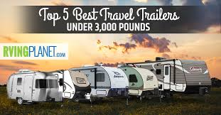 best light travel trailers top 5 best travel trailers under 3 000 pounds rvingplanet blog