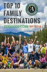 top 10 family destinations of 2016 adventures
