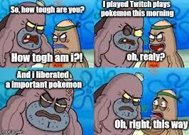 Twitch Plays Pokemon Twitch Plays Pokemon Know Your Meme - tough in twitch twitch plays pokemon know your meme