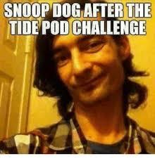 Snoop Meme - snoop dog after the tide pod challenge meme on astrologymemes com