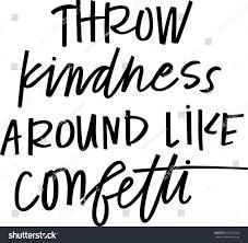 kindness quotes confetti throw kindness around like confetti stock vector 450397288