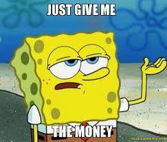 Show Me The Money Meme - just give me the money money make a meme