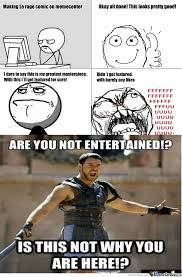 Why You Not Meme - are you not entertained by pent meme center