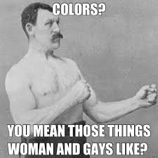 Manly Man Meme - women and gays overly manly man know your meme