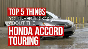 2017 honda accord touring 5 things you need to know about this