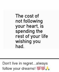 Follow Your Heart Meme - the cost of not following your heart is spending the rest of your