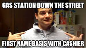Gas Station Meme - gas station down the street first name basis with cashier 5th
