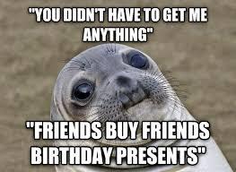 Birthday Gift Meme - livememe com uncomfortable situation seal